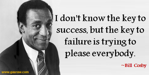 I-Dont-Know-The-Key-To-Success-But-The-Key-To-Failure-Is-Trying-To-Please-Everybody_large